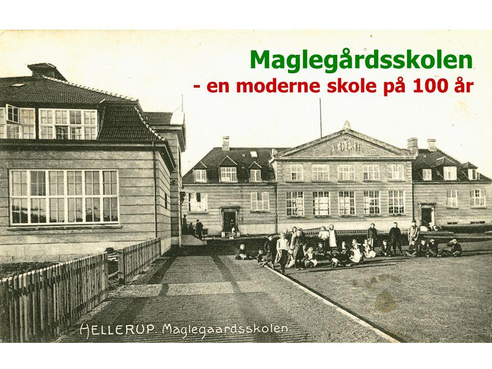Maglegårdsskolen - en moderne skole på 100 år