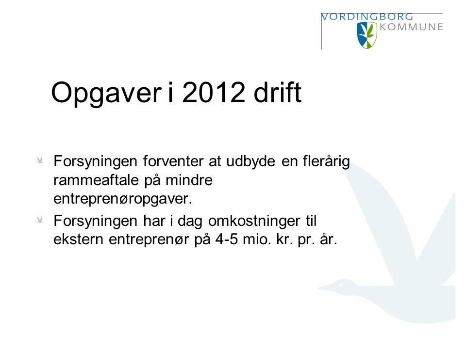 Opgaver i 2012 drift Forsyningen forventer at udbyde en flerårig rammeaftale på mindre entreprenøropgaver.