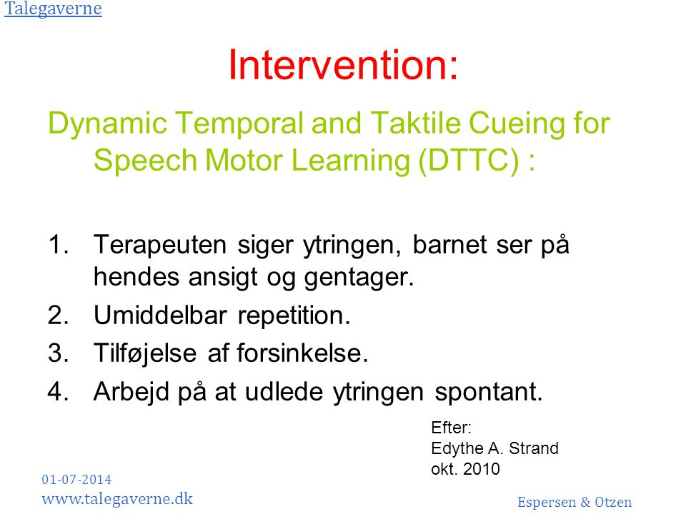 Intervention: Dynamic Temporal and Taktile Cueing for Speech Motor Learning (DTTC) :