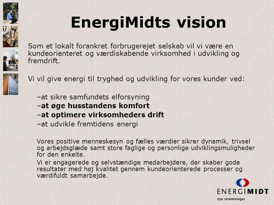 EnergiMidts vision Som et lokalt forankret forbrugerejet selskab vil vi være en kundeorienteret og værdiskabende virksomhed i udvikling og fremdrift.