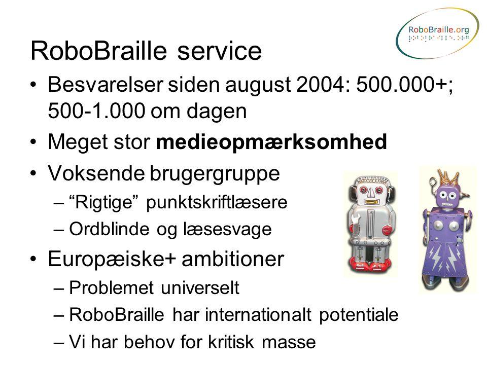 RoboBraille service Besvarelser siden august 2004: 500.000+; 500-1.000 om dagen. Meget stor medieopmærksomhed.