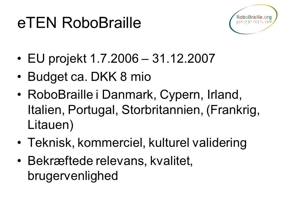 eTEN RoboBraille EU projekt 1.7.2006 – 31.12.2007 Budget ca. DKK 8 mio