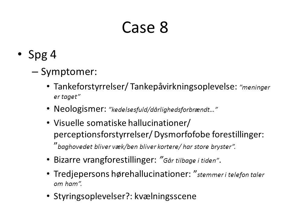 Case 8 Spg 4. Symptomer: Tankeforstyrrelser/ Tankepåvirkningsoplevelse: meninger er taget Neologismer: kedelsesfuld/dårlighedsforbrændt…