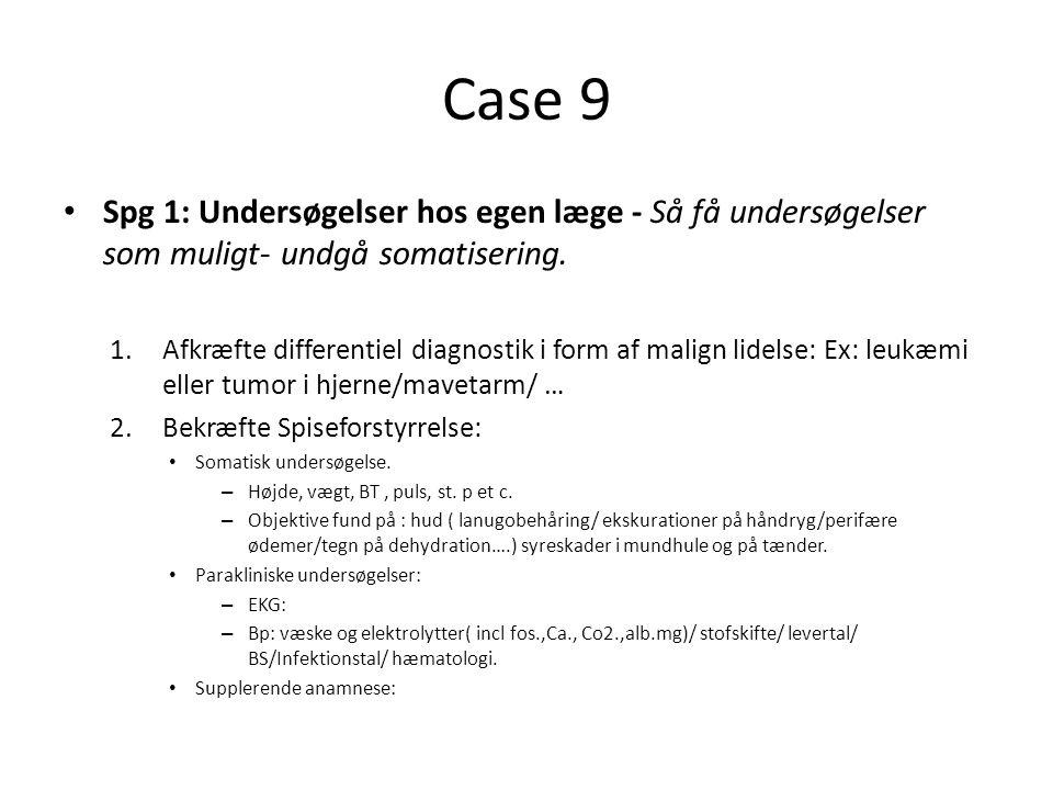 Case 9 Spg 1: Undersøgelser hos egen læge - Så få undersøgelser som muligt- undgå somatisering.