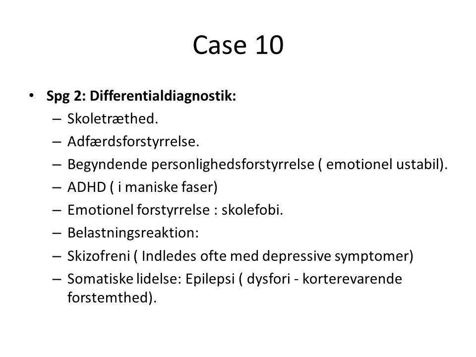 Case 10 Spg 2: Differentialdiagnostik: Skoletræthed.