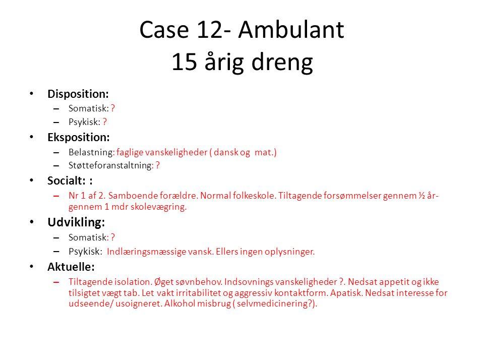 Case 12- Ambulant 15 årig dreng
