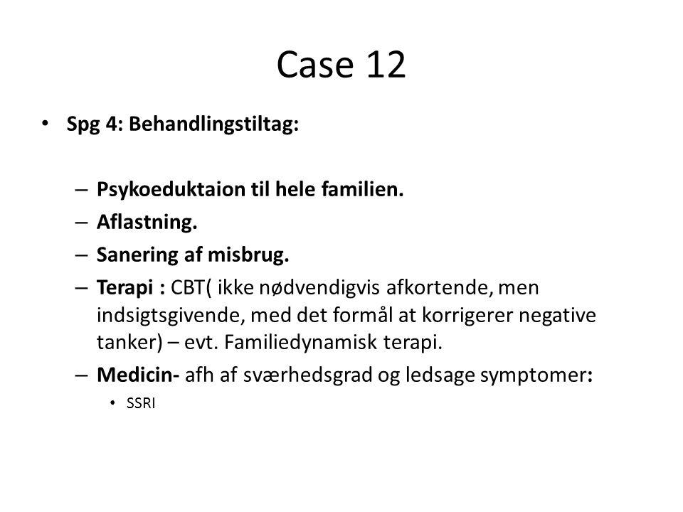 Case 12 Spg 4: Behandlingstiltag: Psykoeduktaion til hele familien.