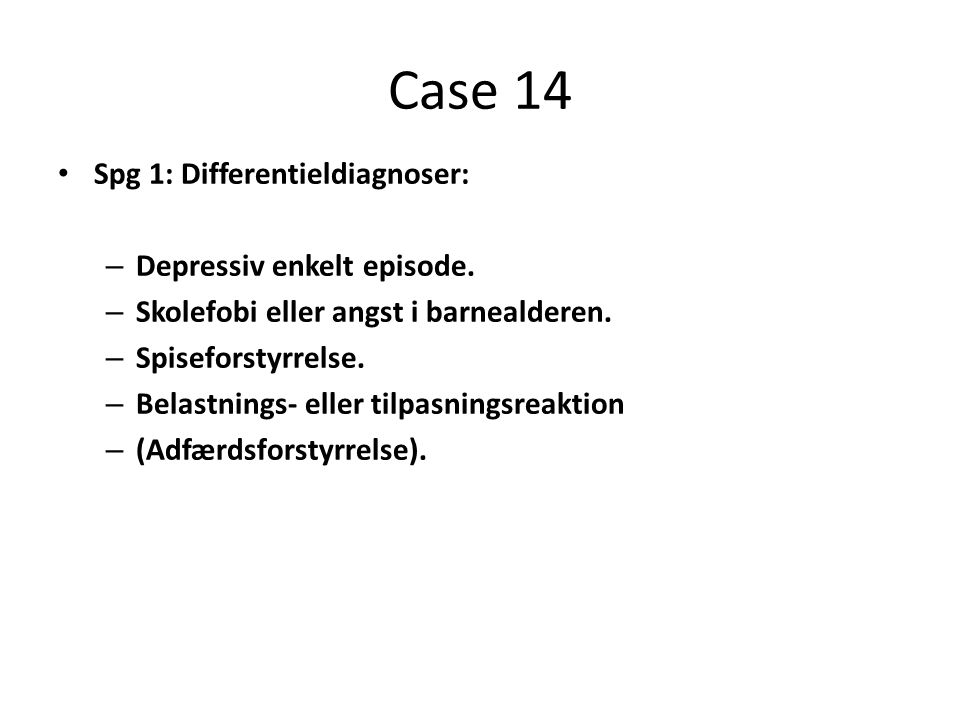 Case 14 Spg 1: Differentieldiagnoser: Depressiv enkelt episode.