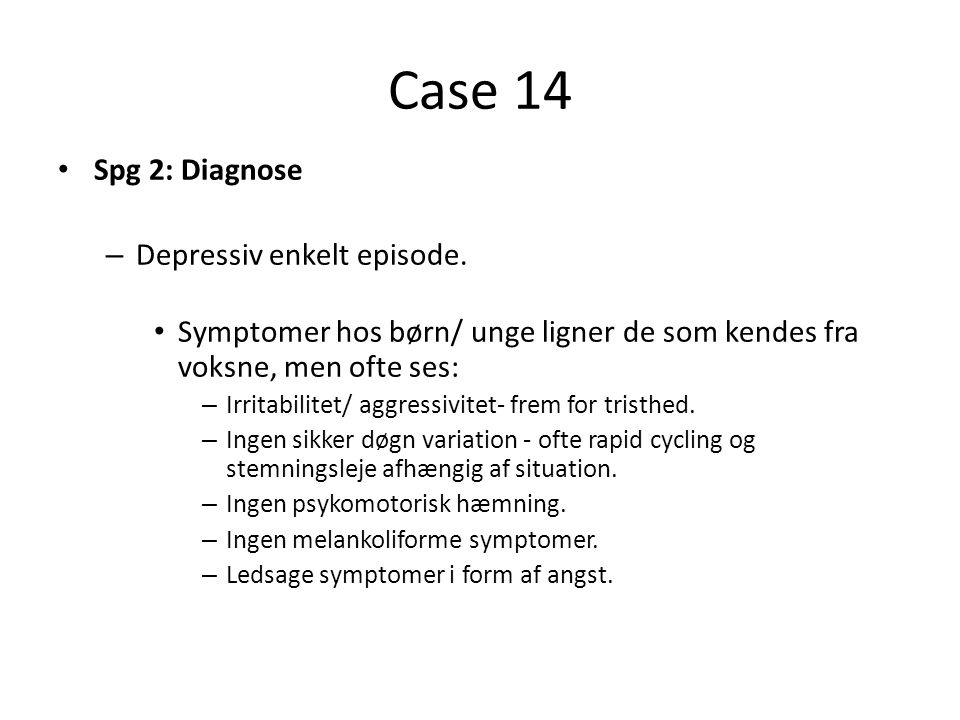 Case 14 Spg 2: Diagnose Depressiv enkelt episode.