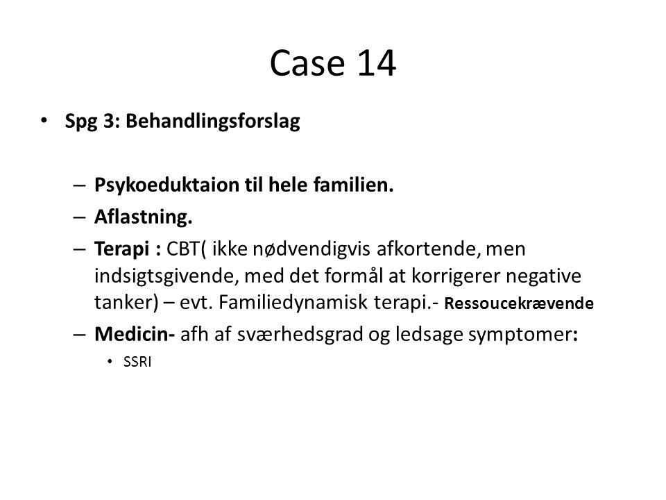 Case 14 Spg 3: Behandlingsforslag Psykoeduktaion til hele familien.