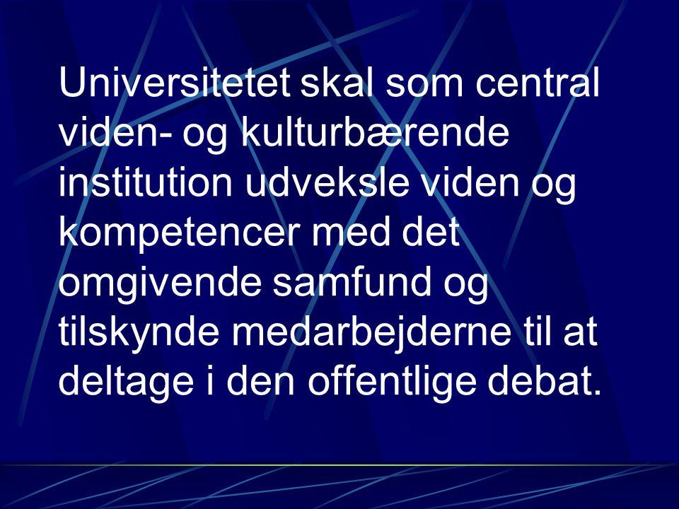 Universitetet skal som central viden- og kulturbærende institution udveksle viden og kompetencer med det omgivende samfund og tilskynde medarbejderne til at deltage i den offentlige debat.