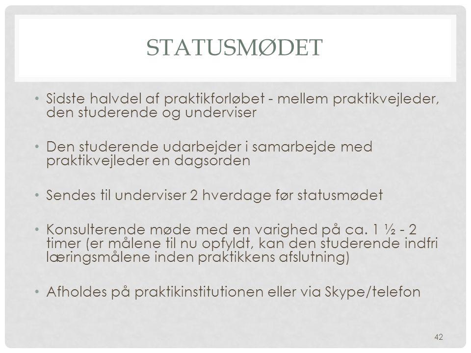 Statusmødet Sidste halvdel af praktikforløbet - mellem praktikvejleder, den studerende og underviser.