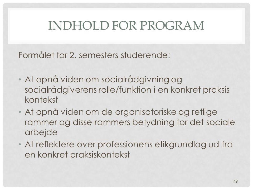 Indhold for program Formålet for 2. semesters studerende: