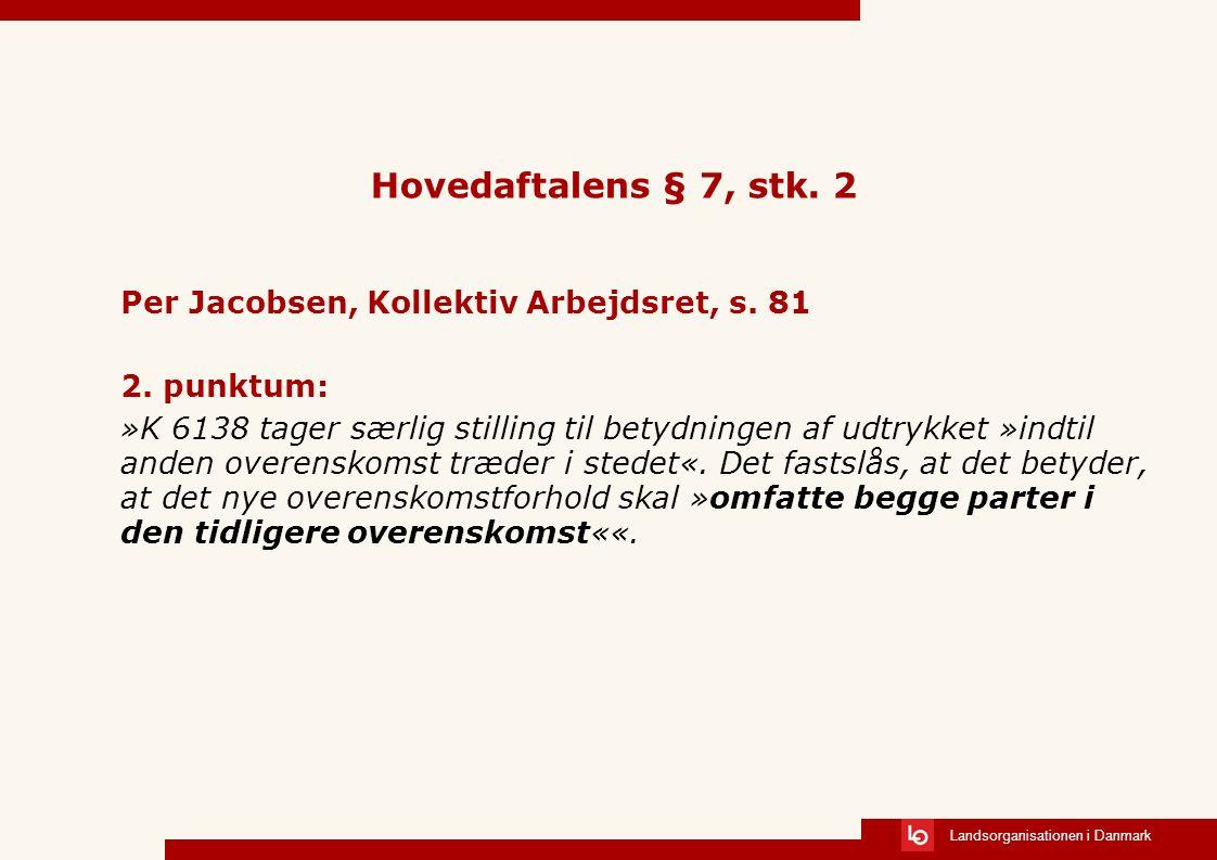 Hovedaftalens § 7, stk. 2 Per Jacobsen, Kollektiv Arbejdsret, s. 81