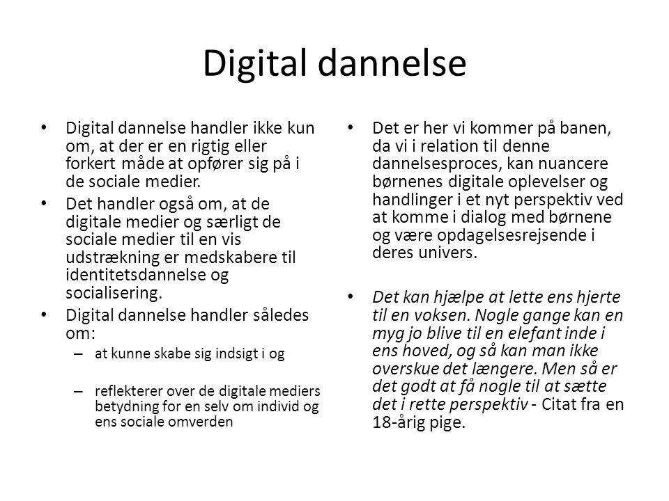 Digital dannelse Digital dannelse handler ikke kun om, at der er en rigtig eller forkert måde at opfører sig på i de sociale medier.