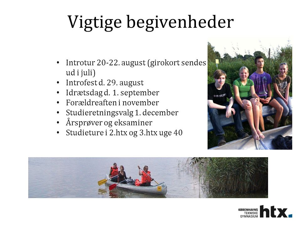 Vigtige begivenheder Introtur 20-22. august (girokort sendes ud i juli) Introfest d. 29. august. Idrætsdag d. 1. september.