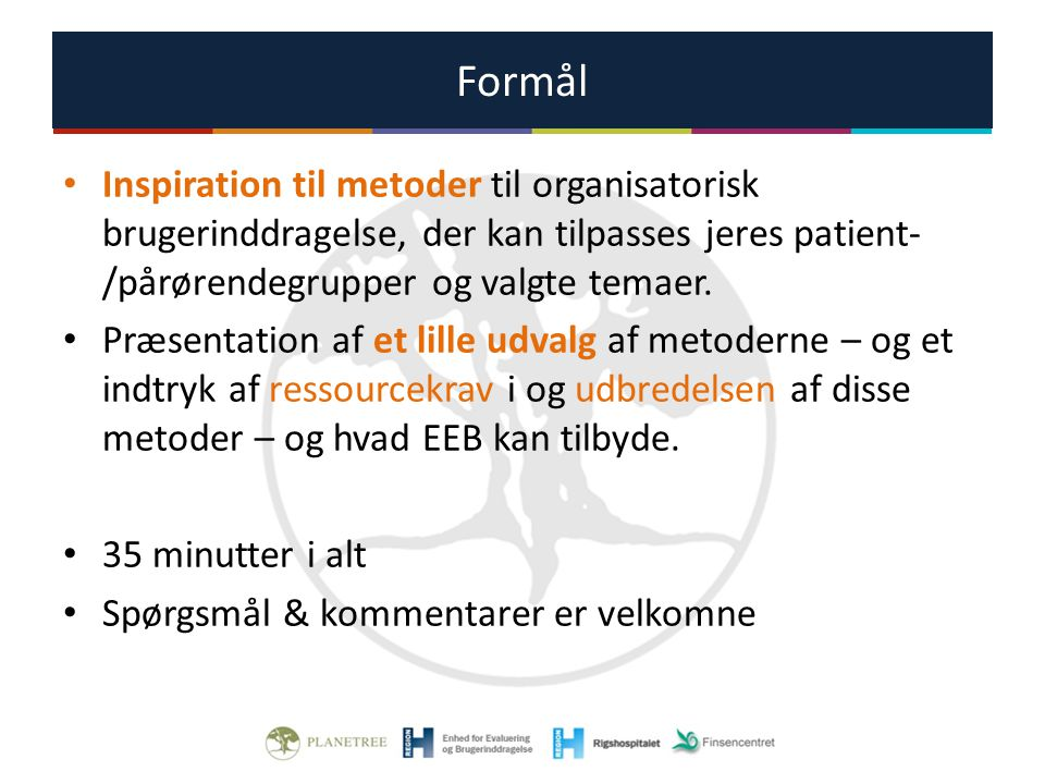 Formål Inspiration til metoder til organisatorisk brugerinddragelse, der kan tilpasses jeres patient-/pårørendegrupper og valgte temaer.