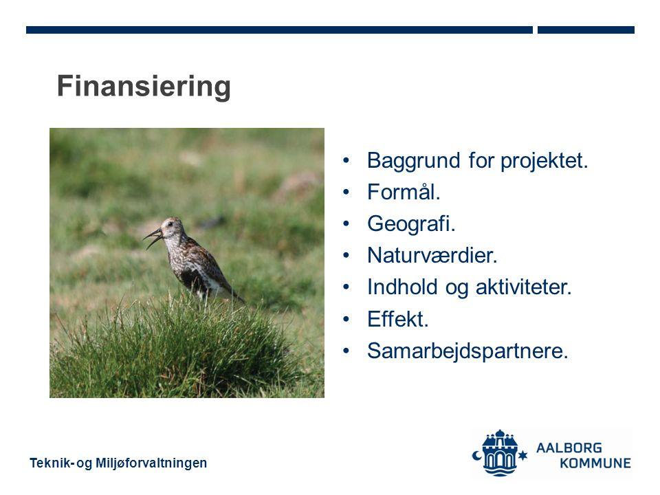 Finansiering Baggrund for projektet. Formål. Geografi. Naturværdier.