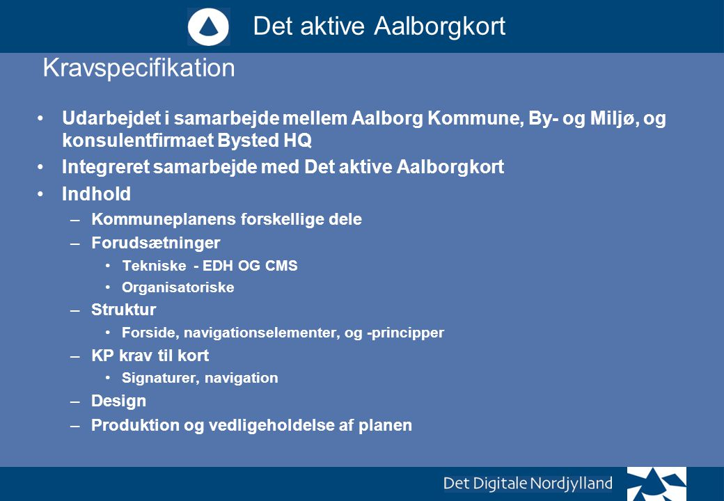Kravspecifikation Udarbejdet i samarbejde mellem Aalborg Kommune, By- og Miljø, og konsulentfirmaet Bysted HQ.