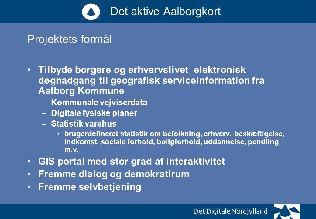 Projektets formål Tilbyde borgere og erhvervslivet elektronisk døgnadgang til geografisk serviceinformation fra Aalborg Kommune.