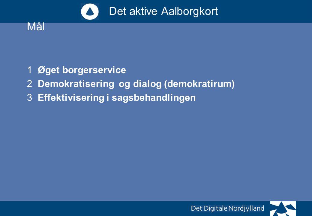 Mål Øget borgerservice Demokratisering og dialog (demokratirum)
