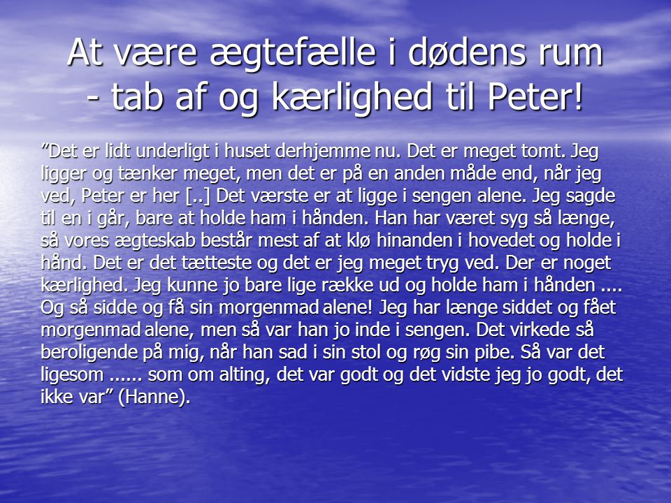 At være ægtefælle i dødens rum - tab af og kærlighed til Peter!