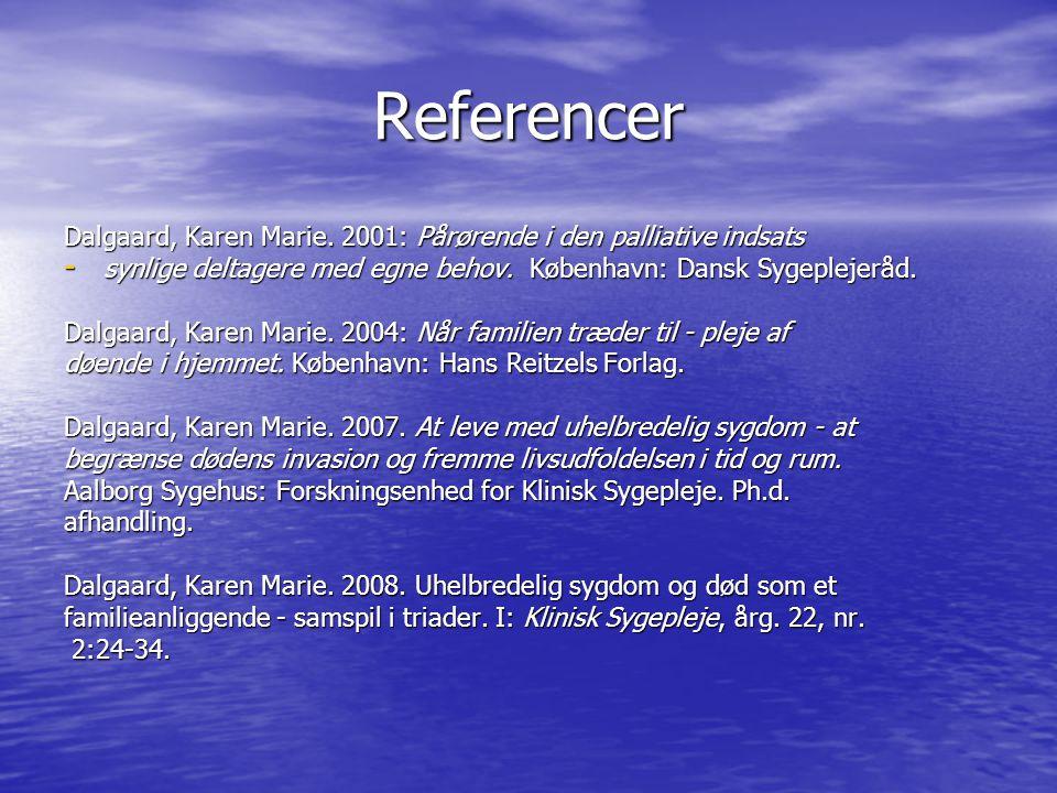 Referencer Dalgaard, Karen Marie. 2001: Pårørende i den palliative indsats. synlige deltagere med egne behov. København: Dansk Sygeplejeråd.