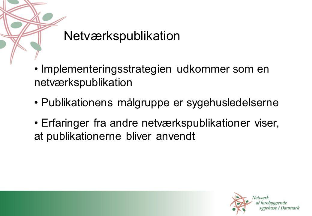 Netværkspublikation Implementeringsstrategien udkommer som en netværkspublikation. Publikationens målgruppe er sygehusledelserne.