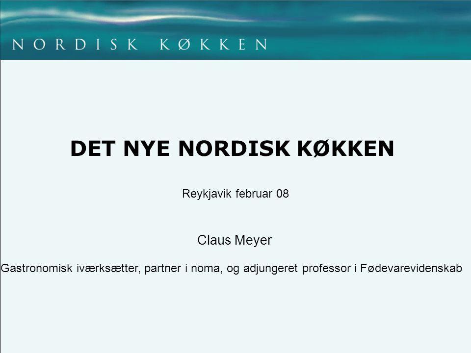 DET NYE NORDISK KØKKEN Claus Meyer Reykjavik februar 08