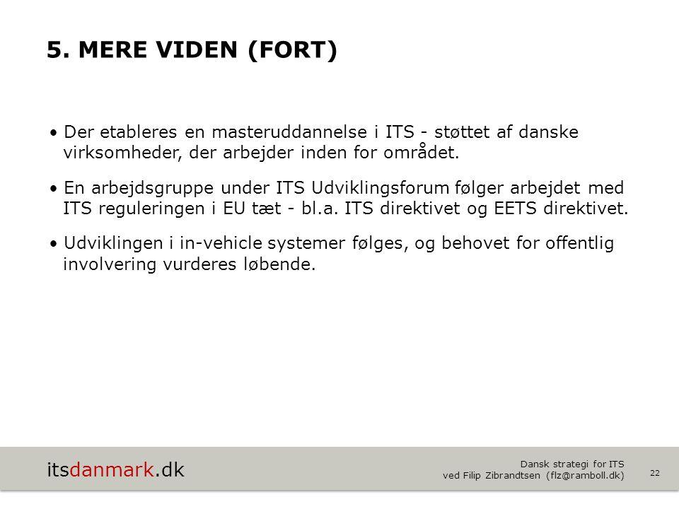 5. Mere viden (fort) Der etableres en masteruddannelse i ITS - støttet af danske virksomheder, der arbejder inden for området.