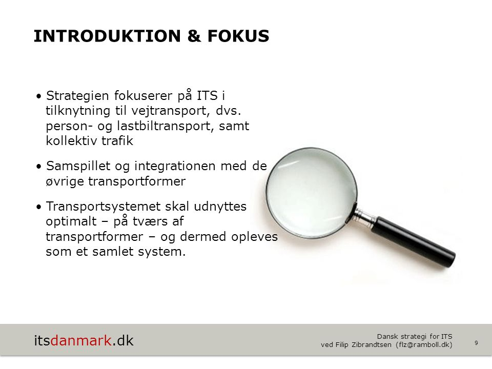 Introduktion & fokus Strategien fokuserer på ITS i tilknytning til vejtransport, dvs. person- og lastbiltransport, samt kollektiv trafik.