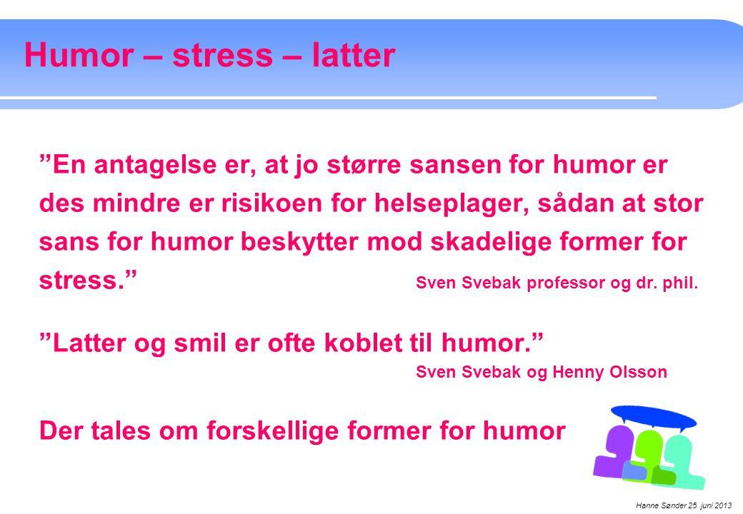 Humor – stress – latter En antagelse er, at jo større sansen for humor er. des mindre er risikoen for helseplager, sådan at stor.