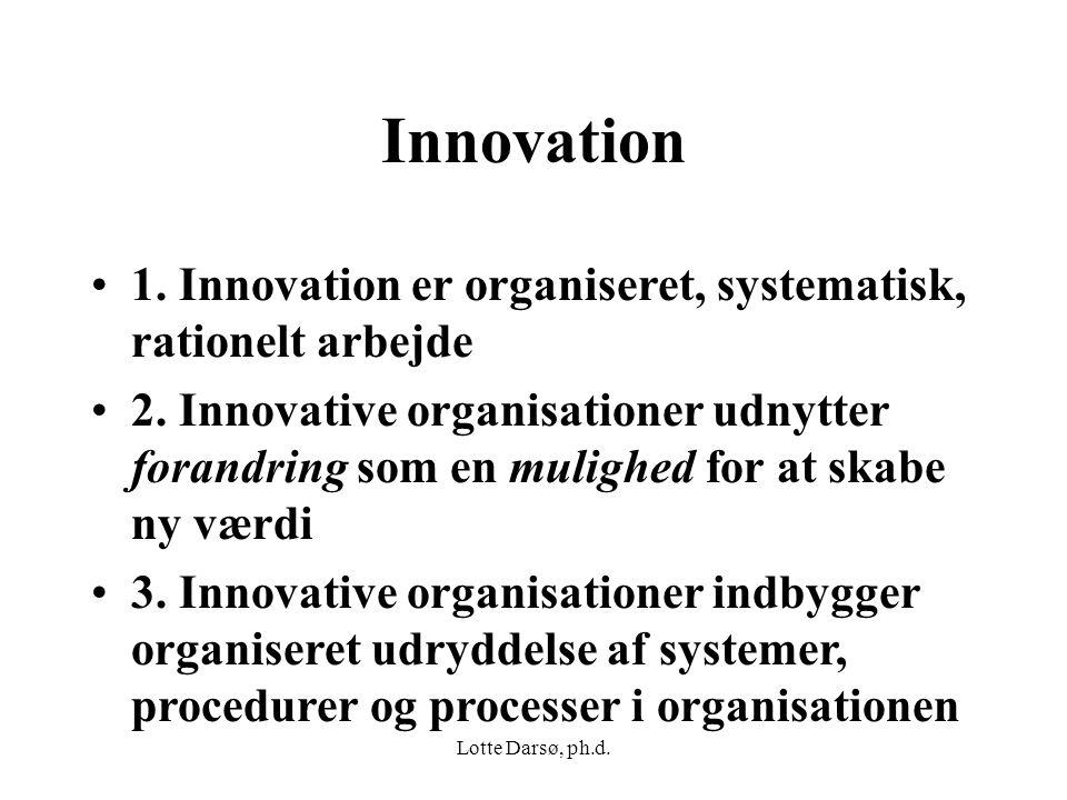 Innovation 1. Innovation er organiseret, systematisk, rationelt arbejde.