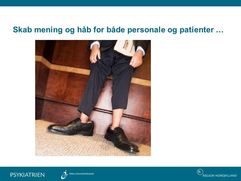 Skab mening og håb for både personale og patienter …