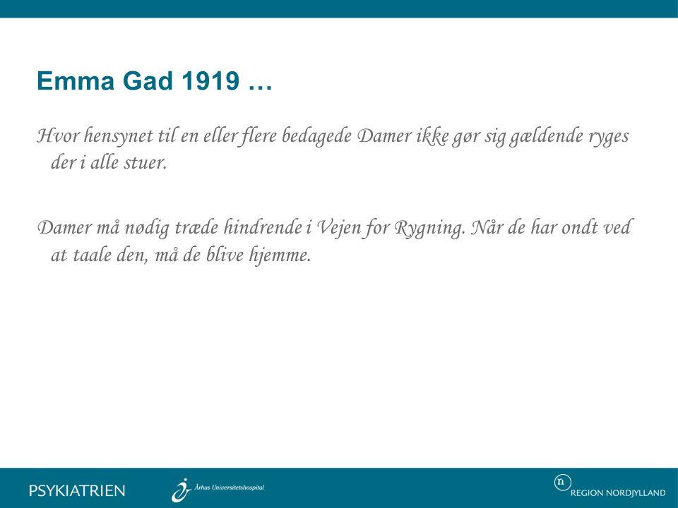 Emma Gad 1919 … Hvor hensynet til en eller flere bedagede Damer ikke gør sig gældende ryges der i alle stuer.