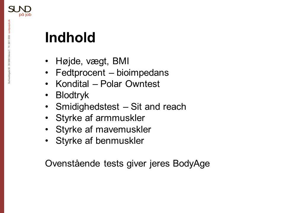 Indhold Højde, vægt, BMI Fedtprocent – bioimpedans