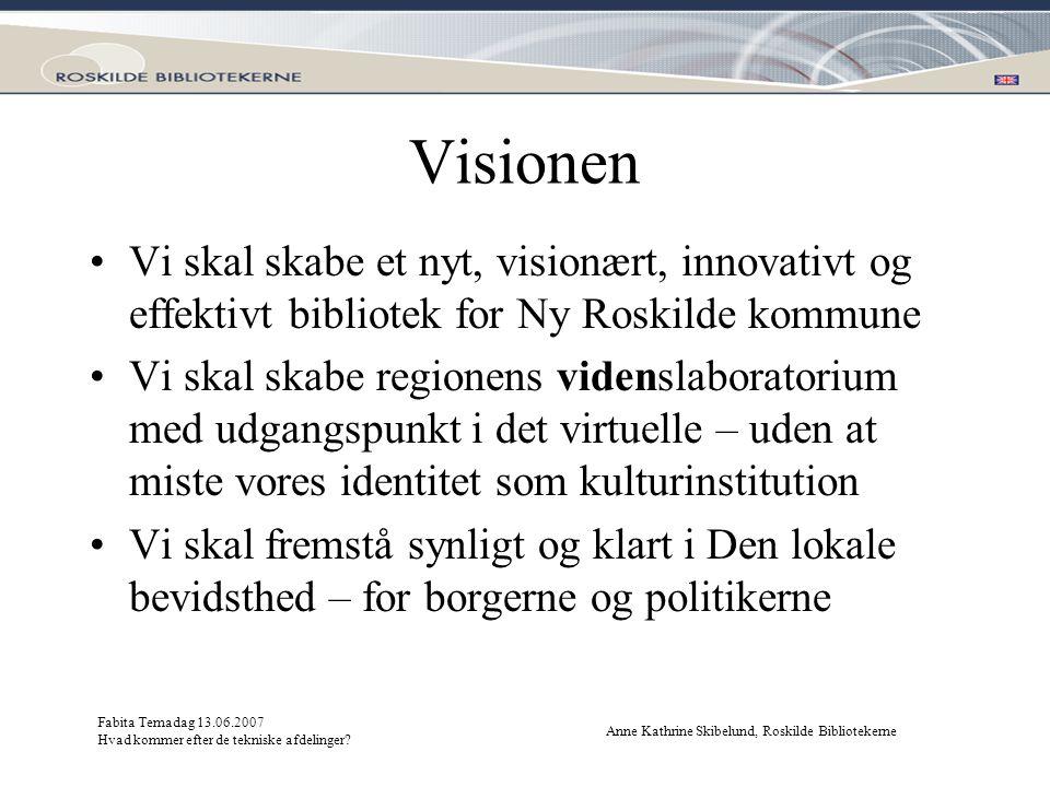 Visionen Vi skal skabe et nyt, visionært, innovativt og effektivt bibliotek for Ny Roskilde kommune.