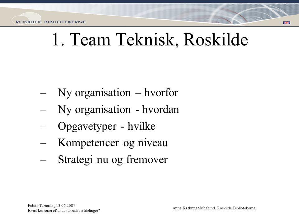 1. Team Teknisk, Roskilde Ny organisation – hvorfor