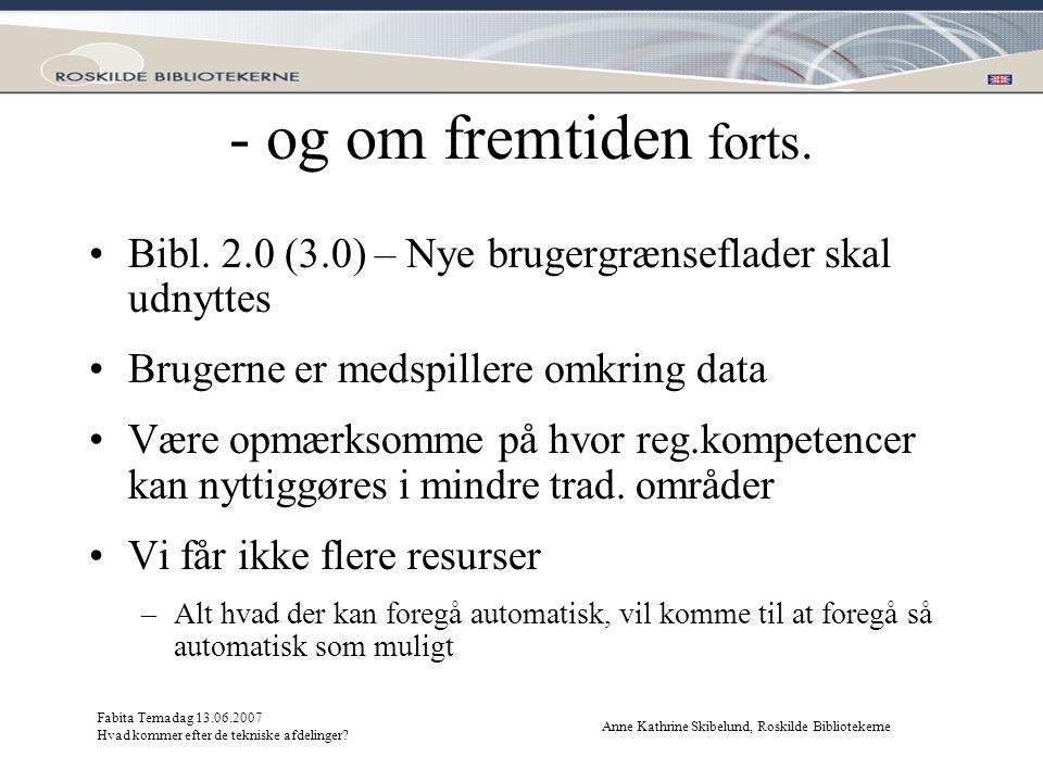 - og om fremtiden forts. Bibl. 2.0 (3.0) – Nye brugergrænseflader skal udnyttes. Brugerne er medspillere omkring data.