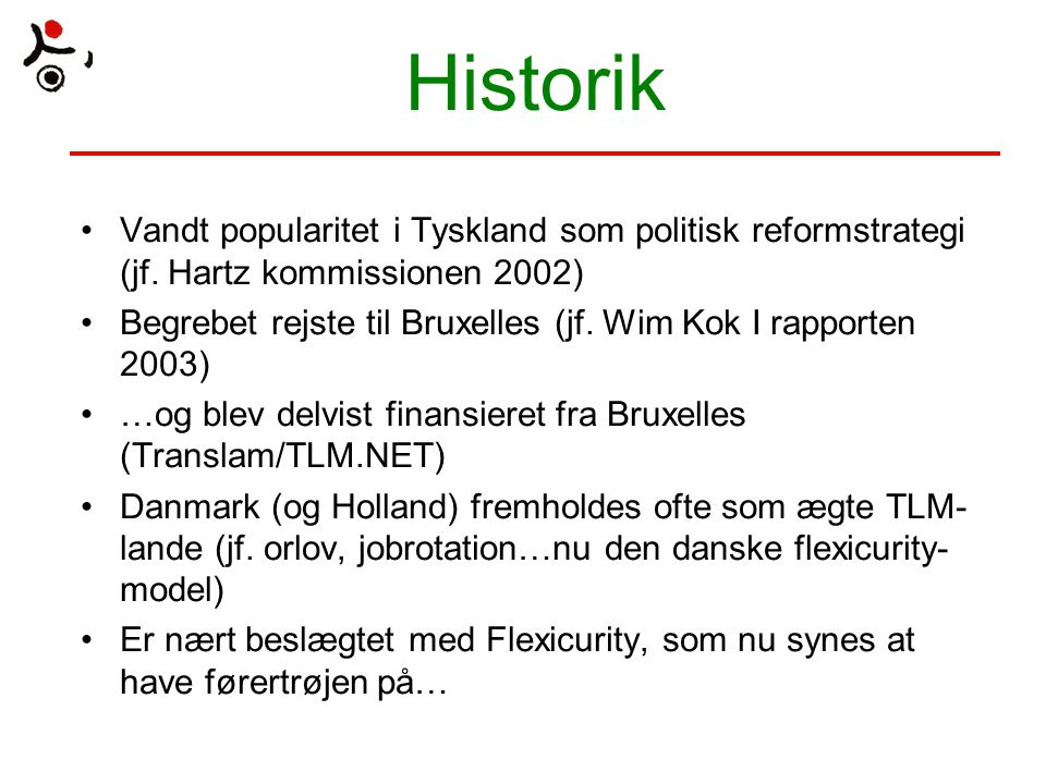 Historik Vandt popularitet i Tyskland som politisk reformstrategi (jf. Hartz kommissionen 2002)