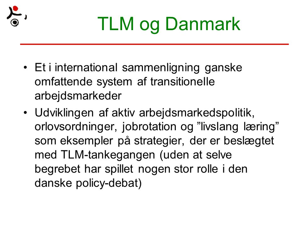 TLM og Danmark Et i international sammenligning ganske omfattende system af transitionelle arbejdsmarkeder.