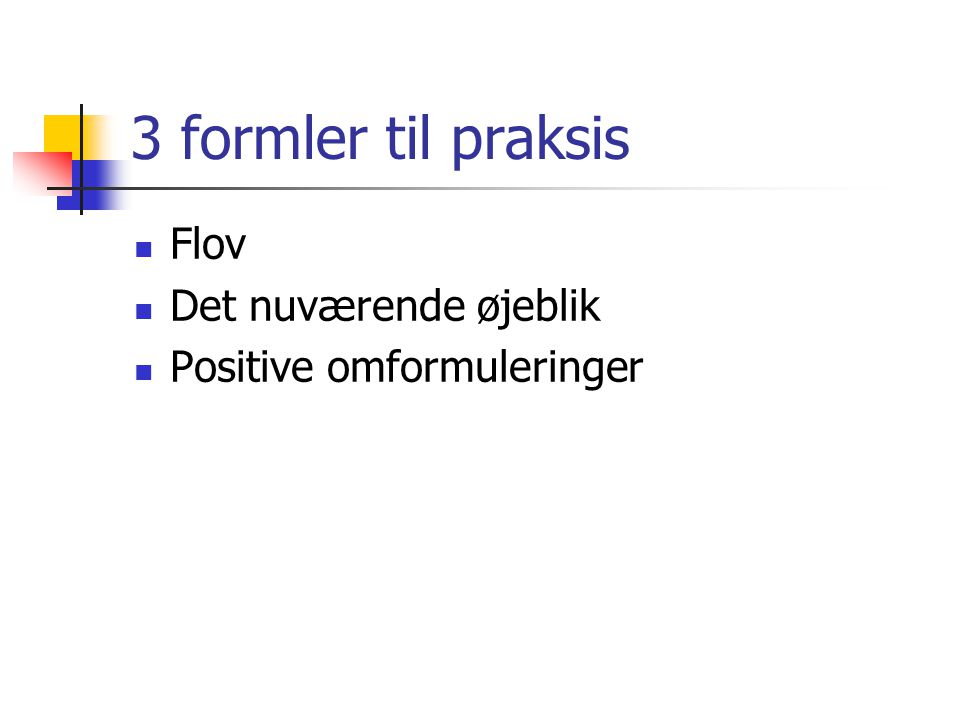 3 formler til praksis Flov Det nuværende øjeblik