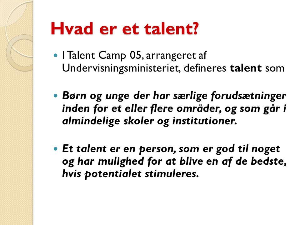 Hvad er et talent I Talent Camp 05, arrangeret af Undervisningsministeriet, defineres talent som.