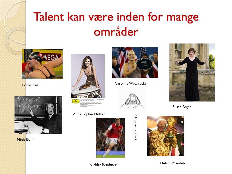 Talent kan være inden for mange områder
