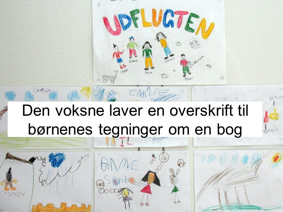 Den voksne laver en overskrift til børnenes tegninger om en bog