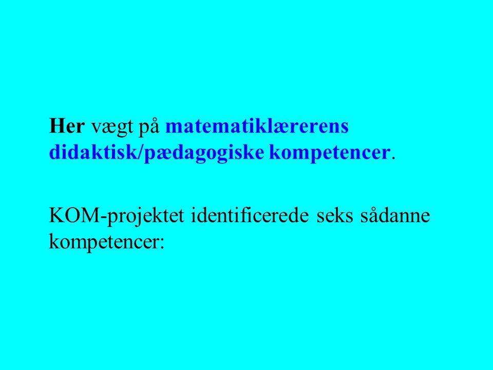 Her vægt på matematiklærerens didaktisk/pædagogiske kompetencer.