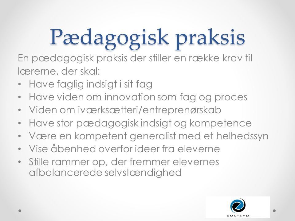 Pædagogisk praksis En pædagogisk praksis der stiller en række krav til