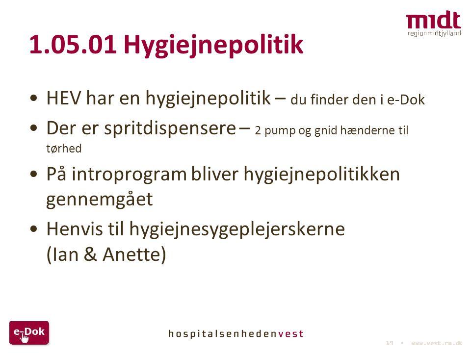 1.05.01 Hygiejnepolitik HEV har en hygiejnepolitik – du finder den i e-Dok. Der er spritdispensere – 2 pump og gnid hænderne til tørhed.