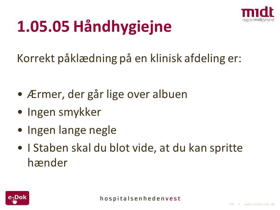 1.05.05 Håndhygiejne Korrekt påklædning på en klinisk afdeling er: