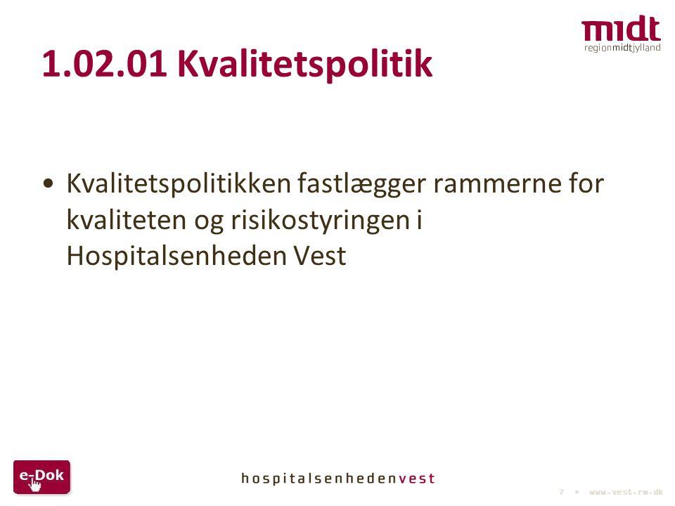 1.02.01 Kvalitetspolitik Kvalitetspolitikken fastlægger rammerne for kvaliteten og risikostyringen i Hospitalsenheden Vest.